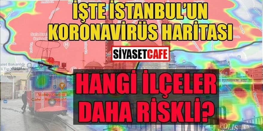 İşte İstanbul'un koronavirüs haritası! Hangi ilçeler daha riskli?