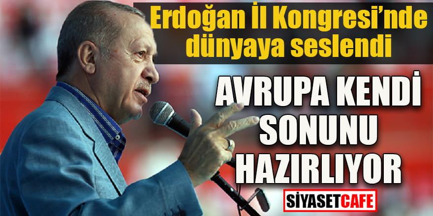 """Erdoğan İl Kongresi'nde konuştu: """"Avrupa kendi sonunu hazırlıyor"""""""
