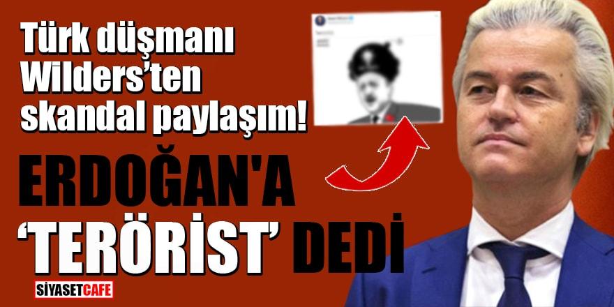 Türk düşmanı Wilders'ten skandal paylaşım! Erdoğan'a 'terörist' dedi