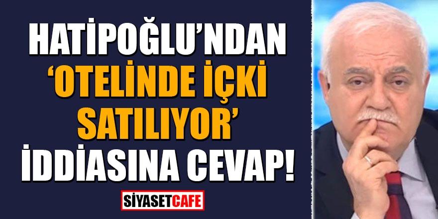 """Nihat Hatipoğlu'ndan """"Otelinde içki satılıyor"""" iddiasına cevap!"""