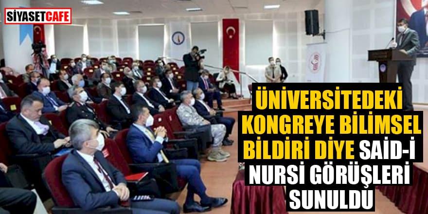 Üniversitedeki kongreye bilimsel bildiri diye Said-i Nursi'nin görüşleri sunuldu