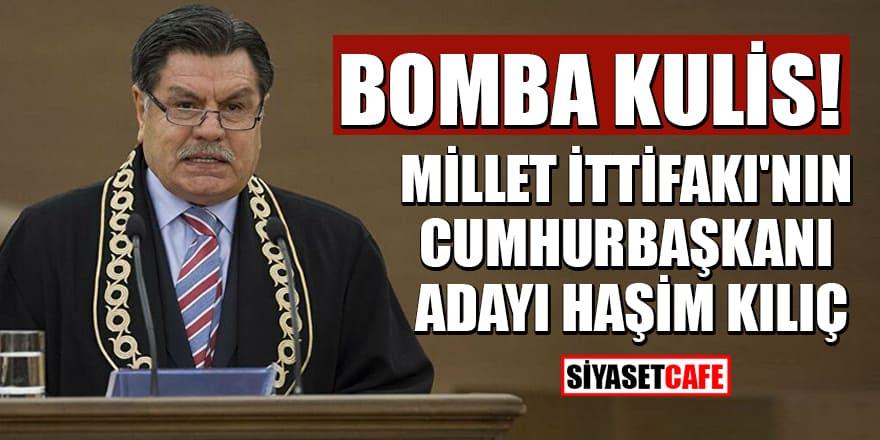 Bomba kulis! Millet İttifakı'nın cumhurbaşkanı adayı Haşim Kılıç
