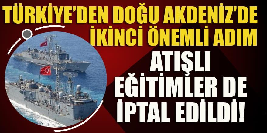 Türkiye'den Doğu Akdeniz'de önemli adım: Eğitimler de iptal edildi