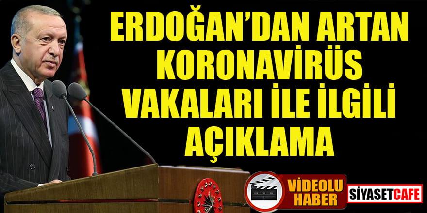 Erdoğan'dan artan koronavirüs vakaları ile ilgili açıklama