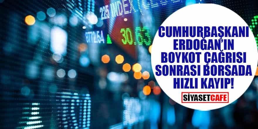 Cumhurbaşkanı Erdoğan'ın boykot çağrısı sonrası borsada hızlı kayıp!
