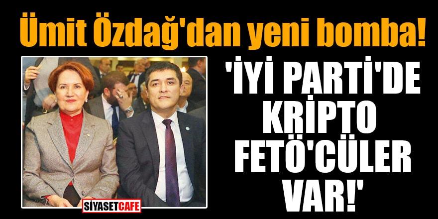 Ümit Özdağ'dan yeni bomba! 'İYİ Parti'de kripto FETÖ'cüler var!'