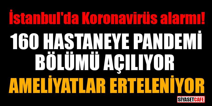 İstanbul'da Koronavirüs alarmı! 160 hastaneye pandemi bölümü açılıyor, ameliyatlar erteleniyor