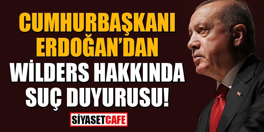 Cumhurbaşkanı Erdoğan'dan Wilders hakkında suç duyurusu!