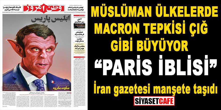 """Müslüman ülkelerde Macron tepkisi çığ gibi büyüyor: """"Paris İblisi"""""""