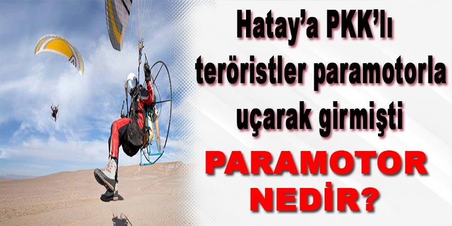 Hatay'a PKK'lı teröristler paramotorla uçarak girmişti. Paramotor nedir?