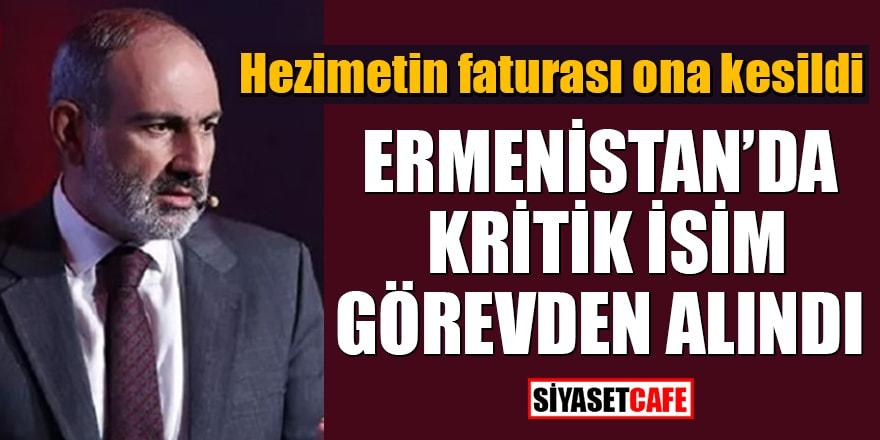 Hezimetin faturası ona kesildi: Ermenistan'da kritik isim görevden alındı