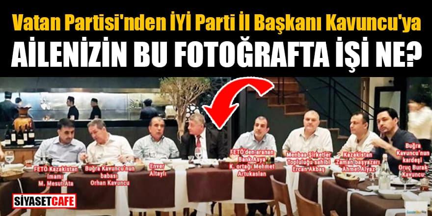 Vatan Partisi'nden İYİ Parti İl Başkanı Kavuncu'ya: Ailenizin bu fotoğrafta işi ne?