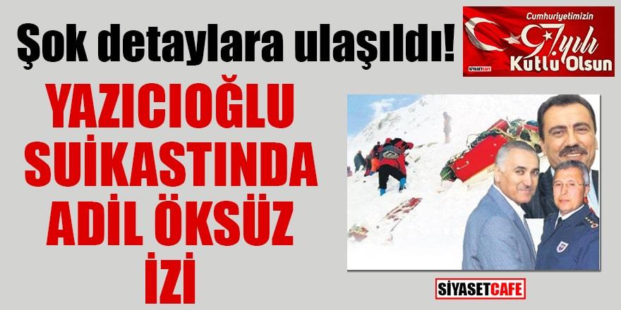 Şok detaylara ulaşıldı! Yazıcıoğlu suikastında Adil Öksüz izi