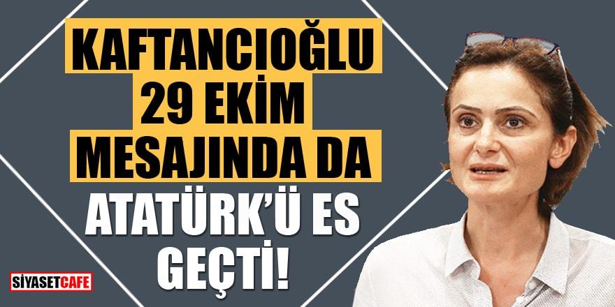 Kaftancıoğlu, 29 Ekim mesajında da Atatürk'ü es geçti