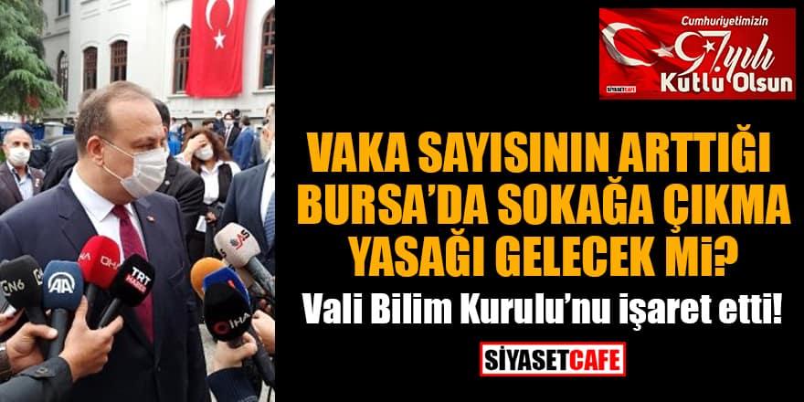Vaka sayısının yüzde 84 arttığı Bursa'da sokağa çıkma yasağı gelecek mi? Vali Bilim Kurulu'nu işaret etti!