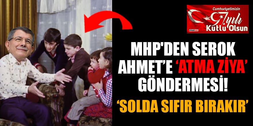 MHP'den Serok Ahmet'e 'Atma Ziya' göndermesi! 'Solda sıfır bırakır'