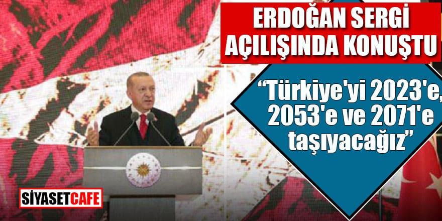 """Erdoğan sergi açılışında konuştu: """"Türkiye'yi 2023'e, 2053'e ve 2071'e taşıyacağız"""""""