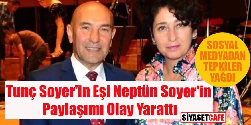 Tunç Soyer'in eşi Neptün Soyer'in paylaşımı olay yarattı!