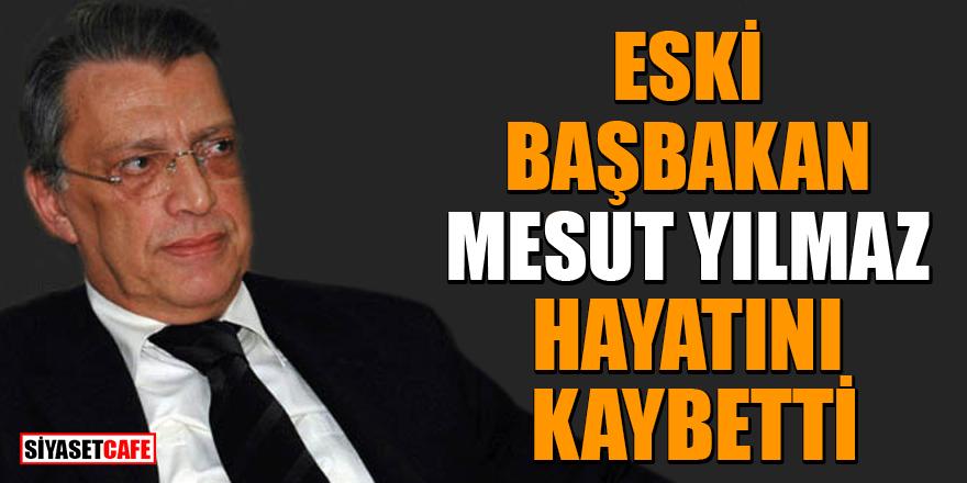 Son Dakika! Eski Başbakan Mesut Yılmaz hayatını kaybetti