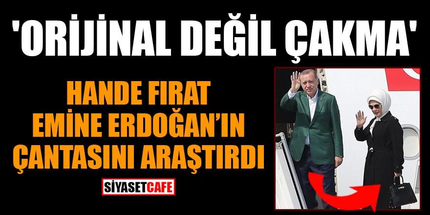 Hande Fırat, Emine Erdoğan'ın çantasını araştırdı! 'Orijinal değil, çakma'