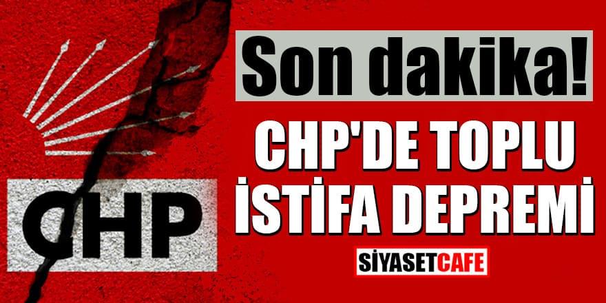 Son dakika: CHP'de toplu istifa depremi