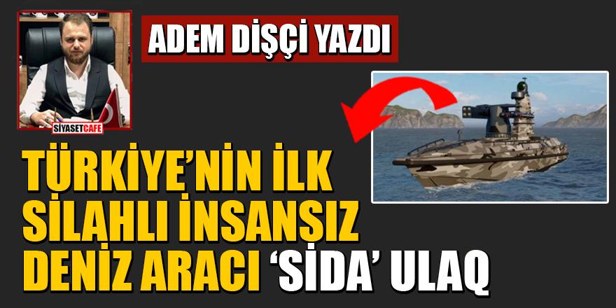 Adem Dişçi yazdı: Türkiye'nin ilk Silahlı İnsansız Deniz Aracı 'SİDA' ULAQ