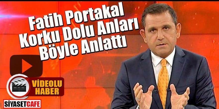 Fatih Portakal korku dolu anları böyle anlattı