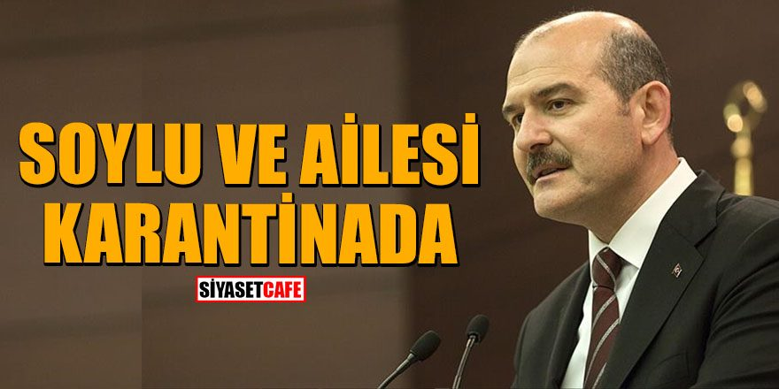 İçişleri Bakanı Süleyman Soylu ile ailesinin koronovirüse yakalandığı ve karantinada olduğu iddia edildi