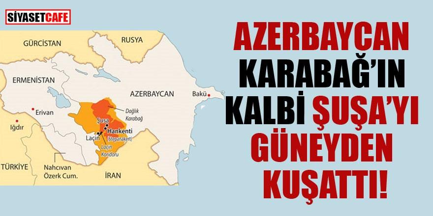 Son Dakika! Azerbaycan, Karabağ'ın 'kalbi' Şuşa'yı güneyden kuşattı