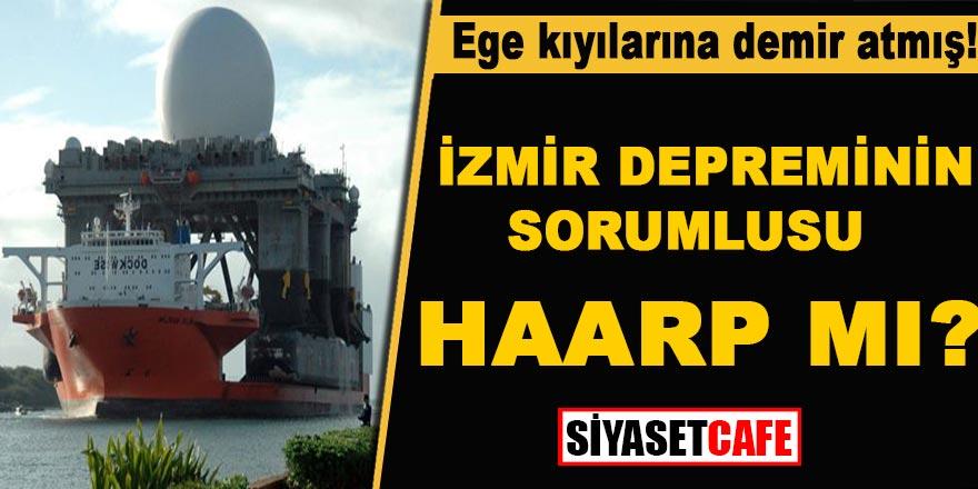 Ege kıyılarına demir atmış…İzmir depreminin sorumlusu HAARP mı?