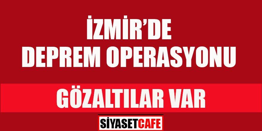 Son dakika...İzmir'de deprem operasyonu... Gözaltılar var
