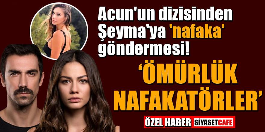 Acun'un dizisi Doğduğun Ev Kaderindir'den Şeyma Subaşı'na 'nafaka' göndermesi!