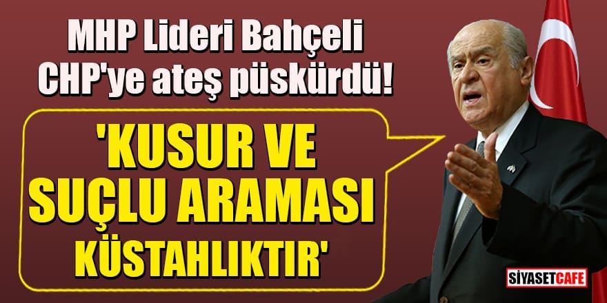 MHP Lideri Bahçeli, CHP'ye ateş püskürdü! 'Kusur ve suçlu araması küstahlıktır'