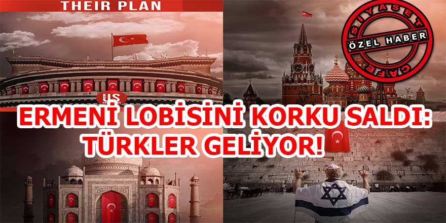 """Ermeni lobisini korku sardı, kara propaganda da son nokta: """" İşte Türkler'in planları"""""""