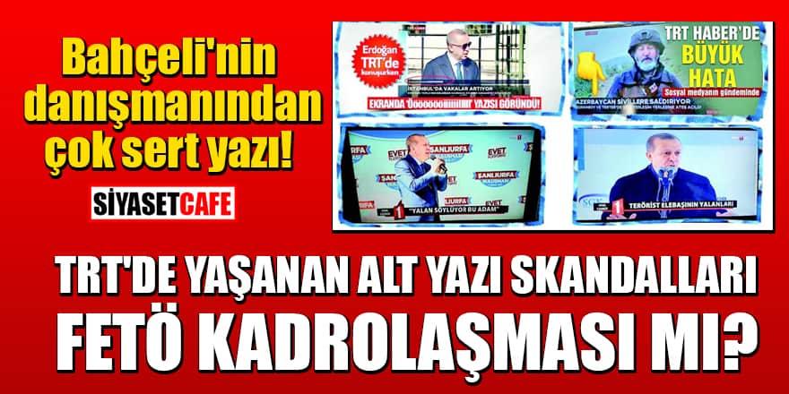 Bahçeli'nin danışmanından çok sert yazı! TRT'de yaşanan alt yazı skandalları FETÖ kadrolaşması mı?