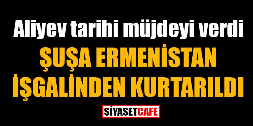Aliyev tarihi müjdeyi verdi: Şuşa, Ermenistan işgalinden kurtarıldı