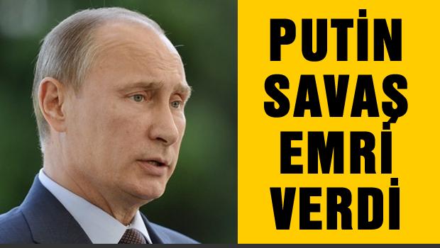 Putin'den savaş emri
