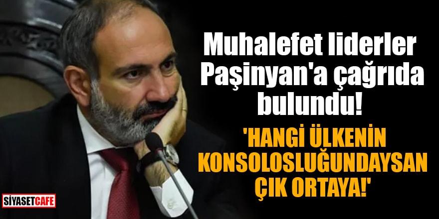 Muhalefet liderler Paşinyan'a çağrıda bulundu: 'Hangi ülkenin konsolosluğundaysan çık ortaya!'