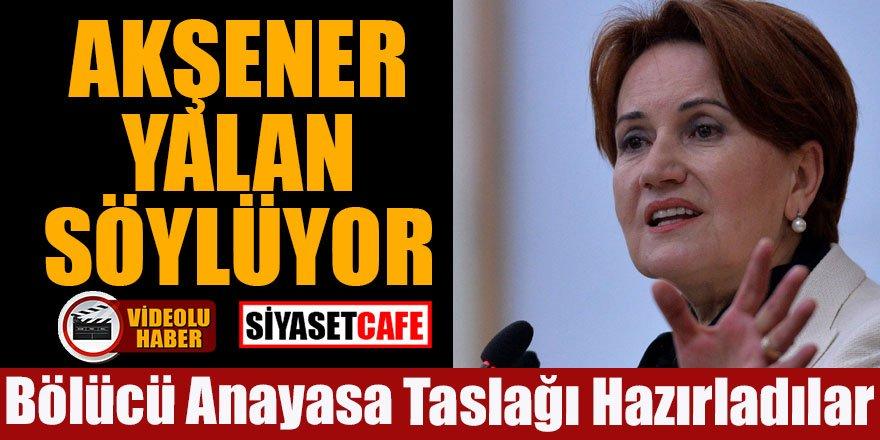 Akşener doğru söylemiyor: İYİ Parti, HDP,CHP, ile birlikte anayasa taslağı hazırladı