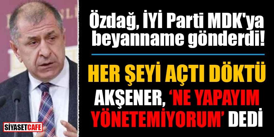 Ümit Özdağ'dan İYİ Parti Disiplin Kurulu'na beyanname!