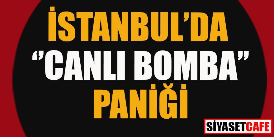 """İstanbul'da """"canlı bomba"""" paniği"""