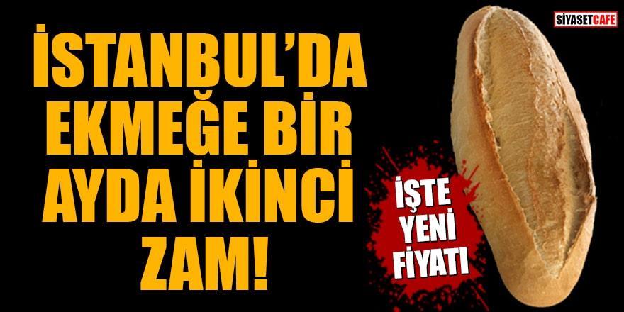 İstanbul'da Ekmeğe bir ayda ikinci zam! İşte yeni fiyatı