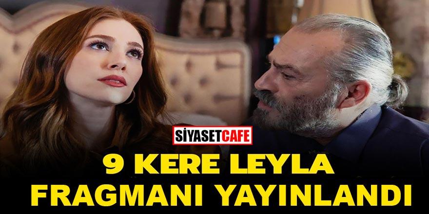 Netflix'in yeni Türk filmi 9 Kere Leyla'dan Yeni Fragman Yayınlandı