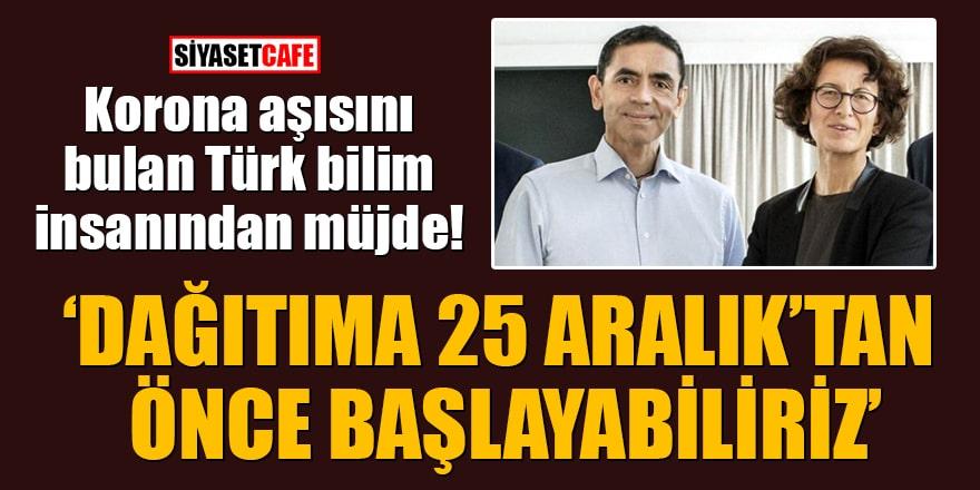 Türk bilim insanı Uğur Şahin'den aşı müjdesi! 'Dağıtıma 25 Aralık'tan önce başlayabiliriz'