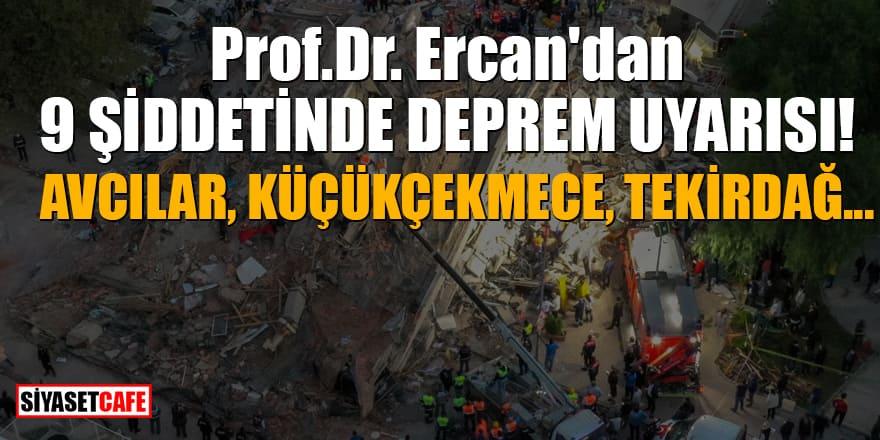Prof. Dr. Ercan'dan 9 şiddetinde deprem uyarısı! Avcılar, Küçükçekmece, Tekirdağ...