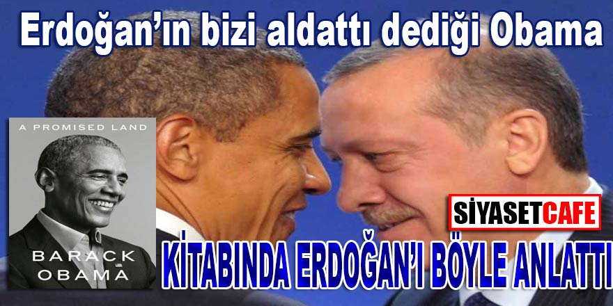 """Cumhurbaşkanı Erdoğan'ın: """"Bizi aldattı"""" dediği eski ABD Başkanı Obama kitabında Erdoğan'ı anlattı"""