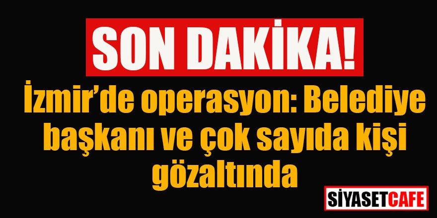 İzmir'de operasyon! Belediye başkanı da gözaltında