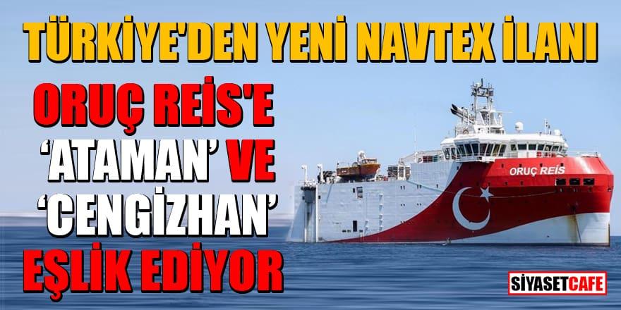 Türkiye'den yeni Navtex ilanı! Oruç Reis'e 'Ataman' ve 'Cengizhan' eşlik ediyor