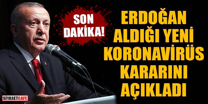 Son Dakika! Erdoğan aldığı yeni koronavirüs kararını açıkladı