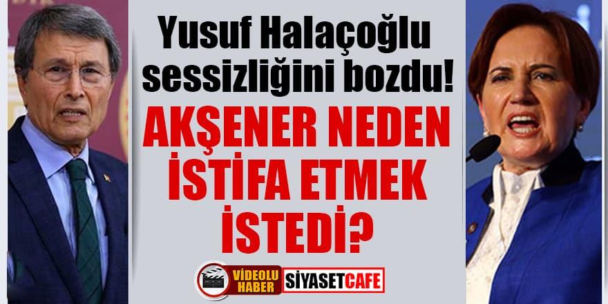 Yusuf Halaçoğlu sessizliğini bozdu! Akşener neden istifa etmek istedi?